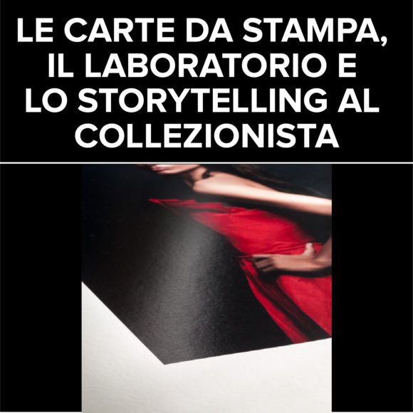 LE CARTE DA STAMPA, IL LABORATORIO E LO STORYTELLING AL COLLEZIONISTA